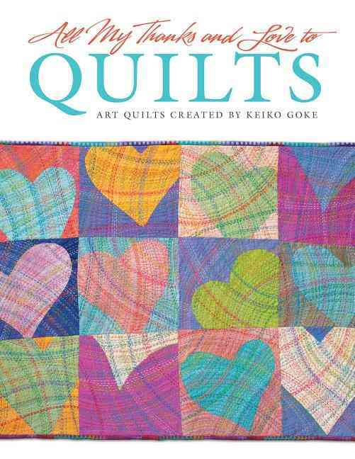 All My Thanks and Love to Quilts By Goke, Keiko